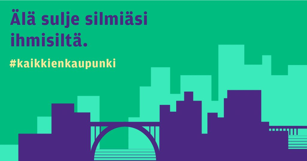 Teksti: Älä sulje silmiäsi ihmisiltä. #kaikkienkaupunki.
