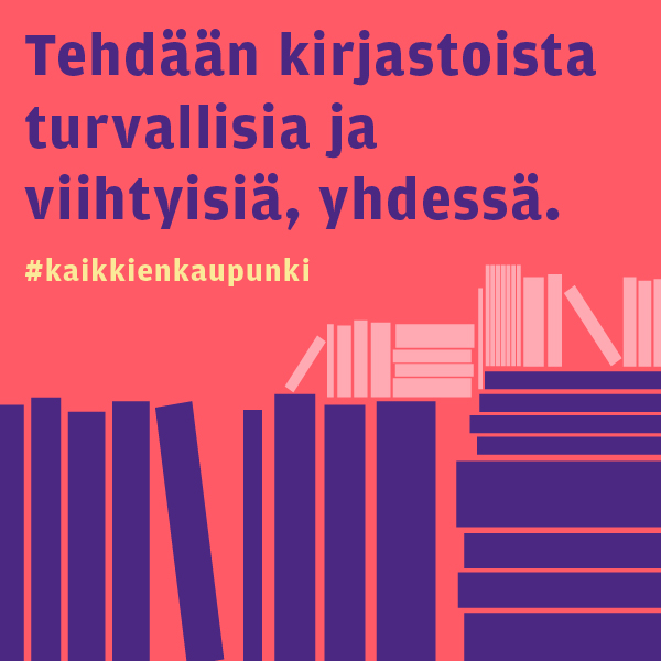 Teksti: Tehdään kirjastoista turvallisia ja viihtyisiä, yhdessä. #kaikkienkaupunki.