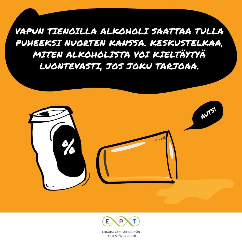 Kuvassa tölkki ja kaatunut lasi sekä teksti: Vapun tienoilla alkoholi saattaa tulla puheeksi nuorten kanssa. Keskustelkaa, miten alkoholista voi kieltäytyä luontevasti, jos joku tarjoaa.