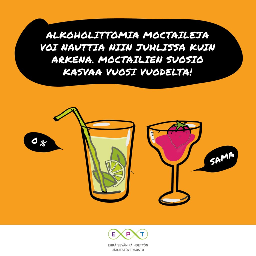 Kuvassa kaksi kaunista drinkkilasia ja teksti: Drinkki ei ole tarpeen, vaikka arkeen hakisikin helpotusta. Alkoholittomia mocktaileja voi nauttia niin juhlissa kuin arkena. Mocktailien suosio kasvaa vuosi vuodelta! ept-verkosto.fi/tarviinkomatan.