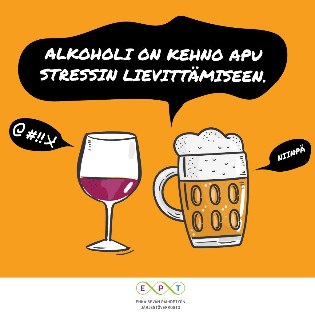 Piirroskuvassa viinilasi ja oluttuoppi ja teksti: Tissuttelu nostaa verenpainetta ja huonontaa unen laatua. Alkoholi on kehno apu stressin lievittämiseen. wpt-verkosto.fi/tarviinkomatan.