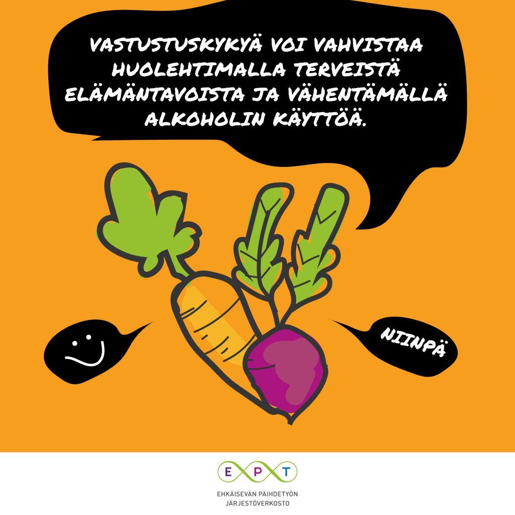 Vihanneksia ja teksti: Alkoholi rasittaa elimistöä. Vastustuskykyä voi vahvistaa huolehtimalla terveistä elämäntavoita ja vähentämällä alkoholin käyttöä. ept-verkosto.fi/tarviinkomatan.