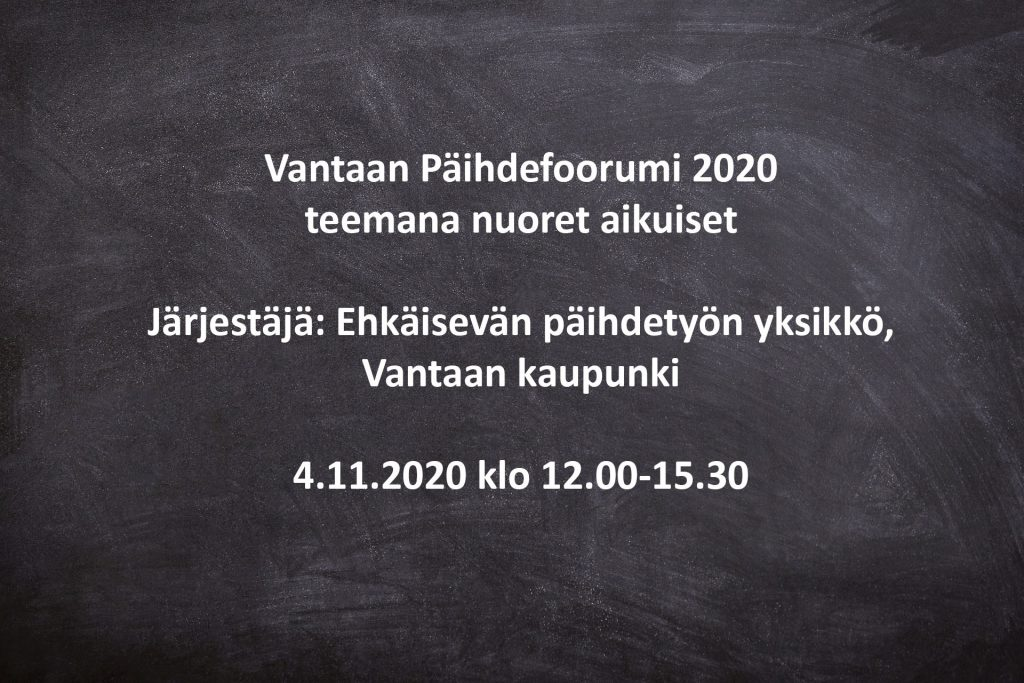 Vantaan Päihdefoorumi 2020  teemana nuoret aikuiset Järjestäjä: Ehkäisevän päihdetyön yksikkö, Vantaan kaupunki 4.11.2020 klo 12.00-15.30