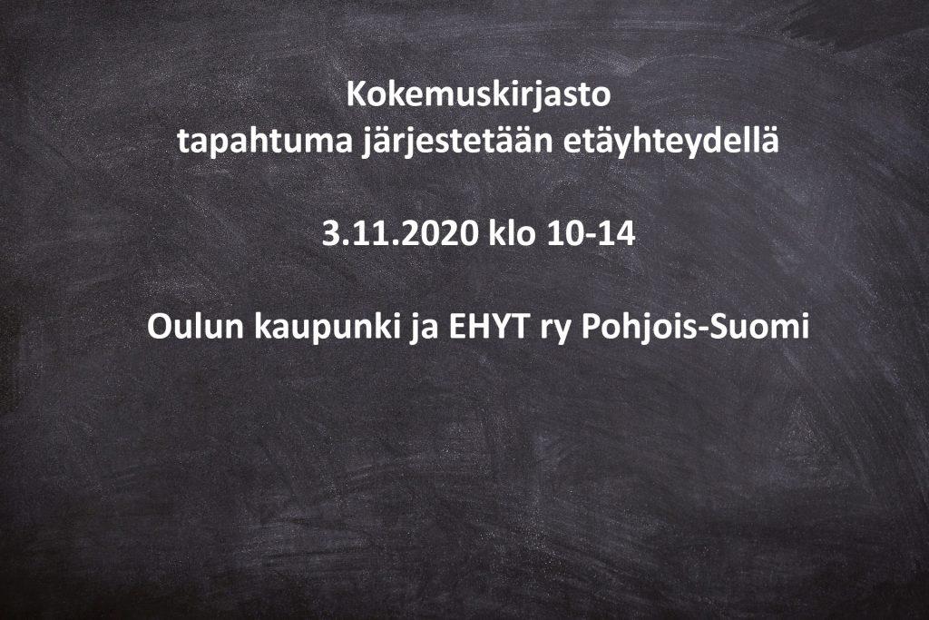 Kokemuskirjasto, tapahtuma järjestetään etäyhteydellä 3.11.2020 klo 10-14, Oulun kaupunki ja EHYT ry Pohjois-Suomi
