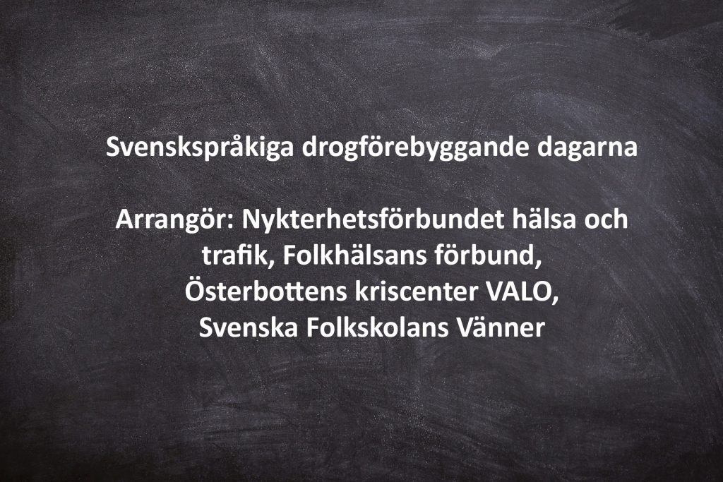 Svenskspråkiga drogförebyggande dagarna Arrangör: Nykterhetsförbundet hälsa och trafik, Folkhälsans förbund, Österbottens kriscenter VALO, Svenska Folkskolans Vänner